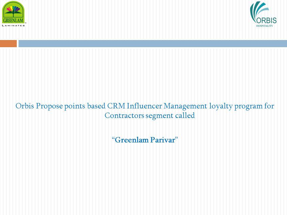 Orbis Propose points based CRM Influencer Management loyalty program for Contractors segment called Greenlam Parivar