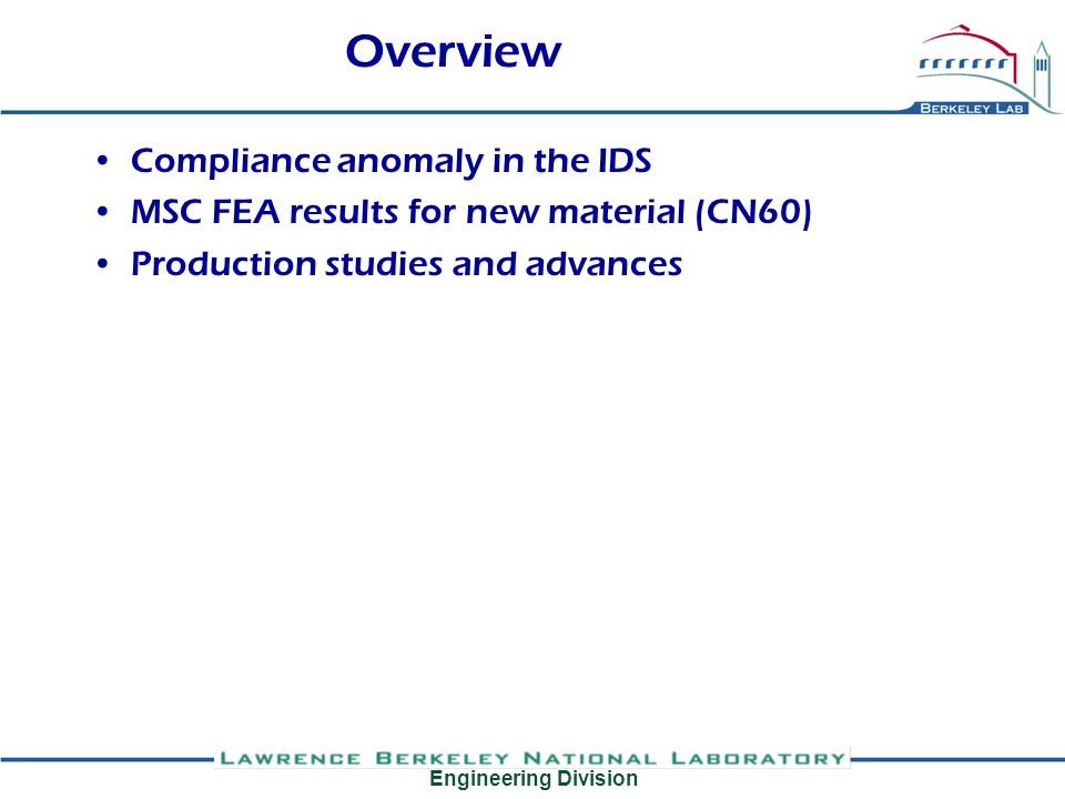 Engineering Division Overview Compliance anomaly in the IDS MSC FEA results for new material (CN60) Production studies and advances