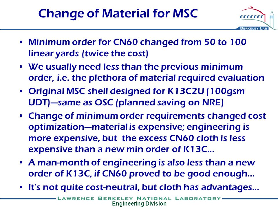 Engineering Division Change of Material for MSC Minimum order for CN60 changed from 50 to 100 linear yards (twice the cost) We usually need less than the previous minimum order, i.e.
