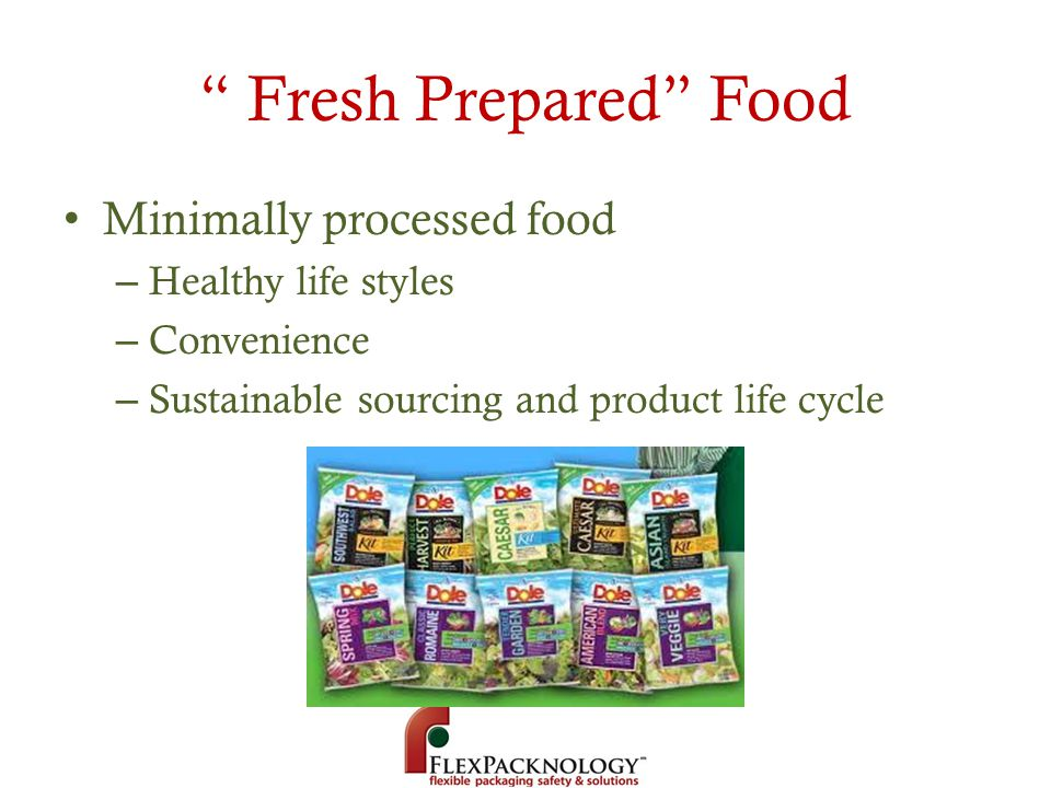Fresh Prepared Food Minimally processed food – Healthy life styles – Convenience – Sustainable sourcing and product life cycle