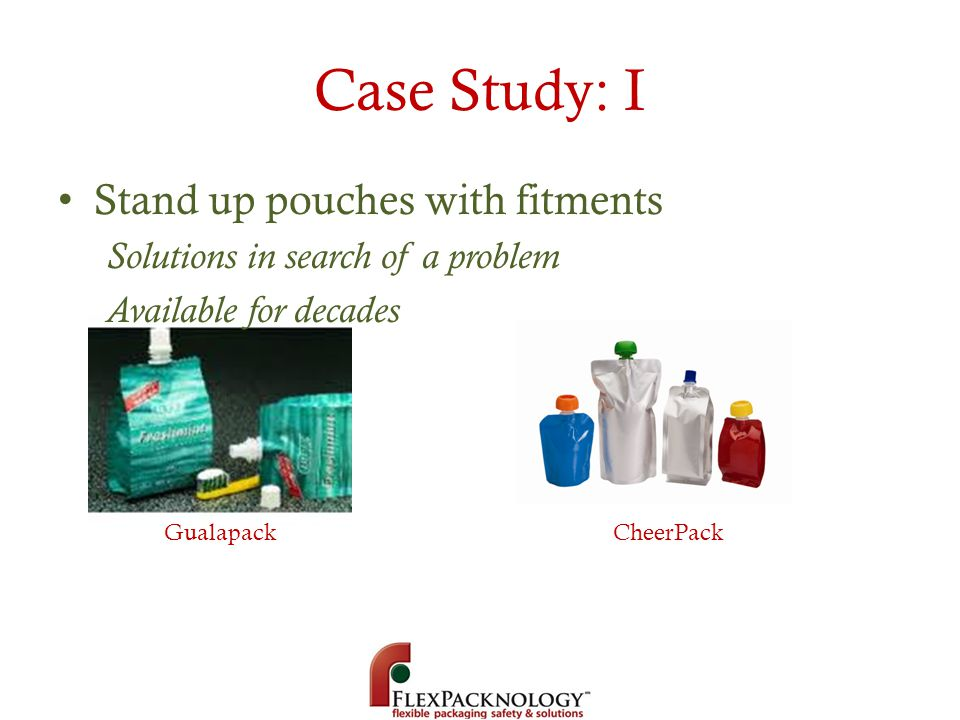 Case Study: I Stand up pouches with fitments Solutions in search of a problem Available for decades GualapackCheerPack