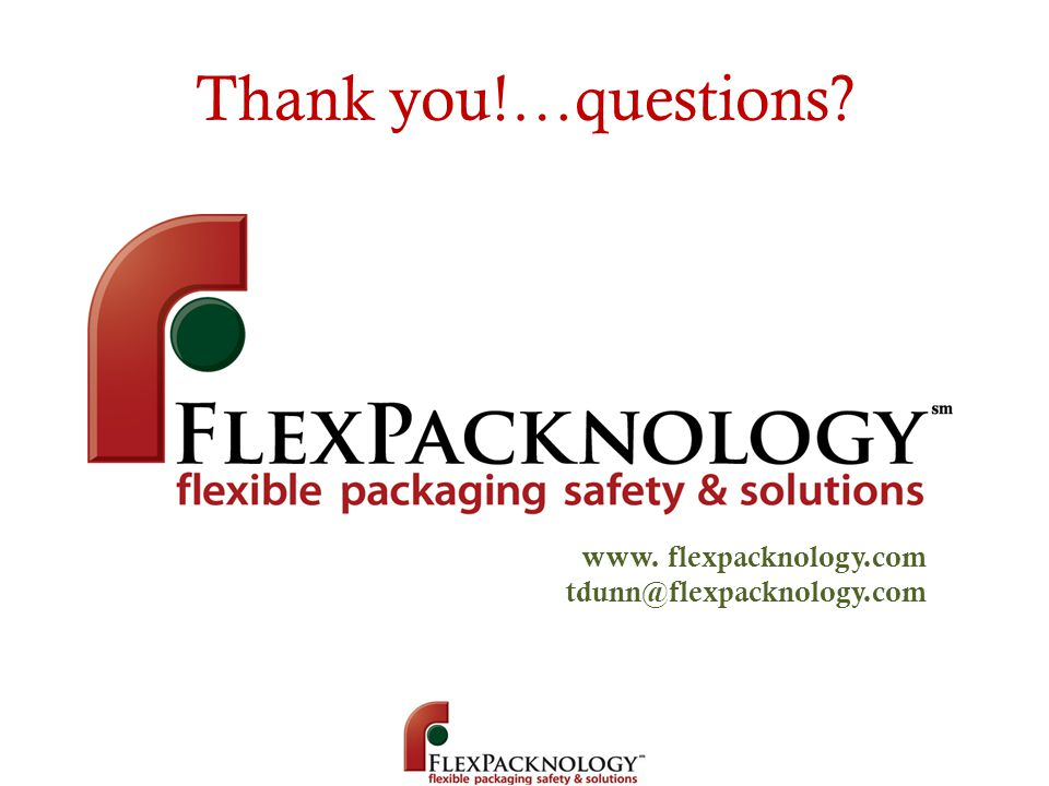 Thank you!…questions? www. flexpacknology.com tdunn@flexpacknology.com