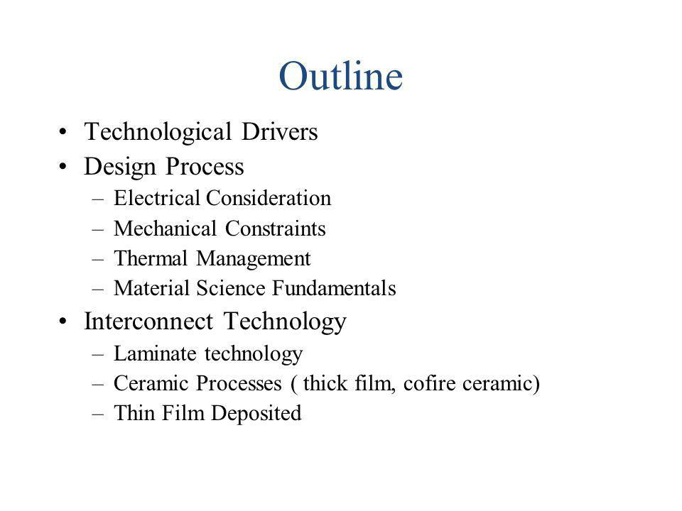 Outline Technological Drivers Design Process –Electrical Consideration –Mechanical Constraints –Thermal Management –Material Science Fundamentals Inte