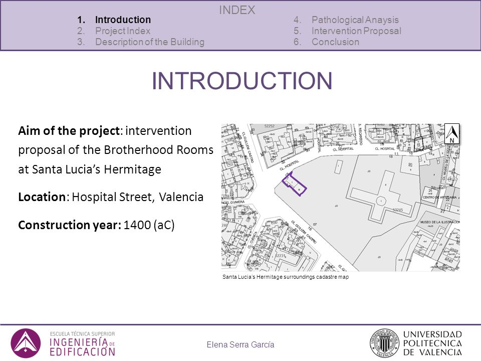 INTRODUCTION Aim of the project: intervention proposal of the Brotherhood Rooms at Santa Lucias Hermitage Location: Hospital Street, Valencia Construc