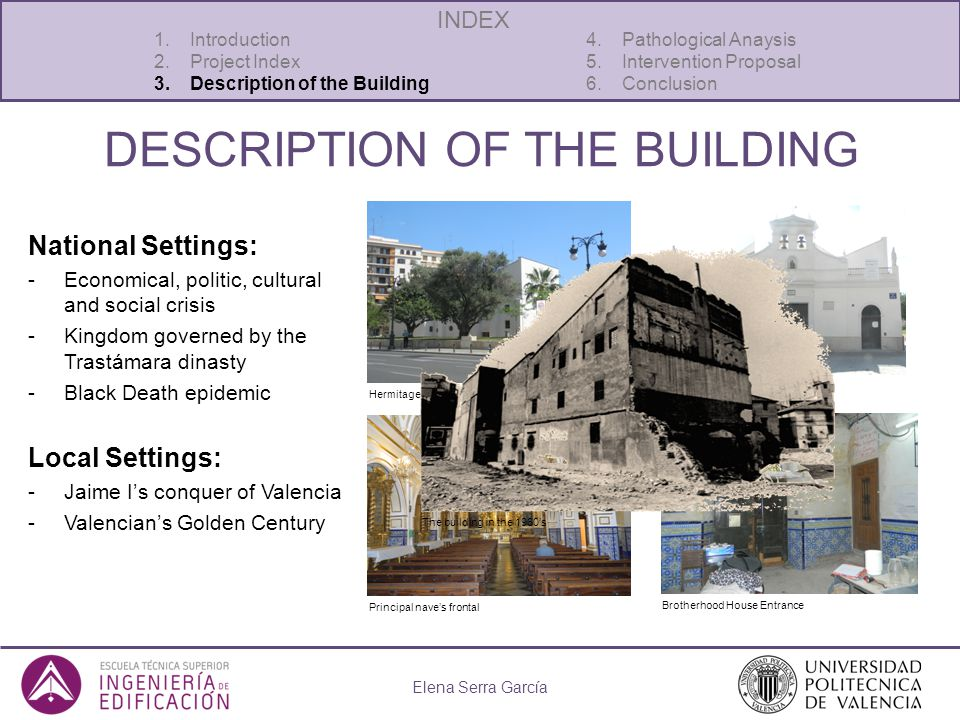 DESCRIPTION OF THE BUILDING National Settings: -Economical, politic, cultural and social crisis -Kingdom governed by the Trastámara dinasty -Black Death epidemic Local Settings: -Jaime Is conquer of Valencia -Valencians Golden Century Elena Serra García 1.Introduction 4.