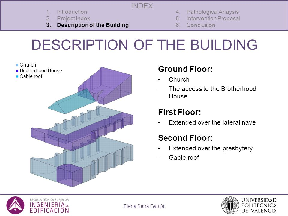 DESCRIPTION OF THE BUILDING Elena Serra García 1.Introduction 4. Pathological Anaysis 2.Project Index5. Intervention Proposal 3.Description of the Bui