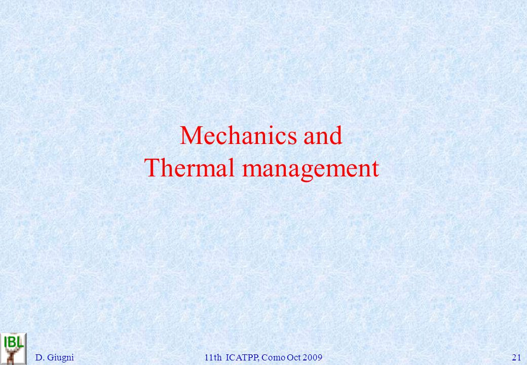 Mechanics and Thermal management D. Giugni11th ICATPP, Como Oct 200921