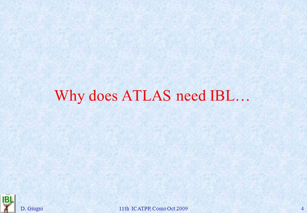 Why does ATLAS need IBL… D. Giugni11th ICATPP, Como Oct 20094