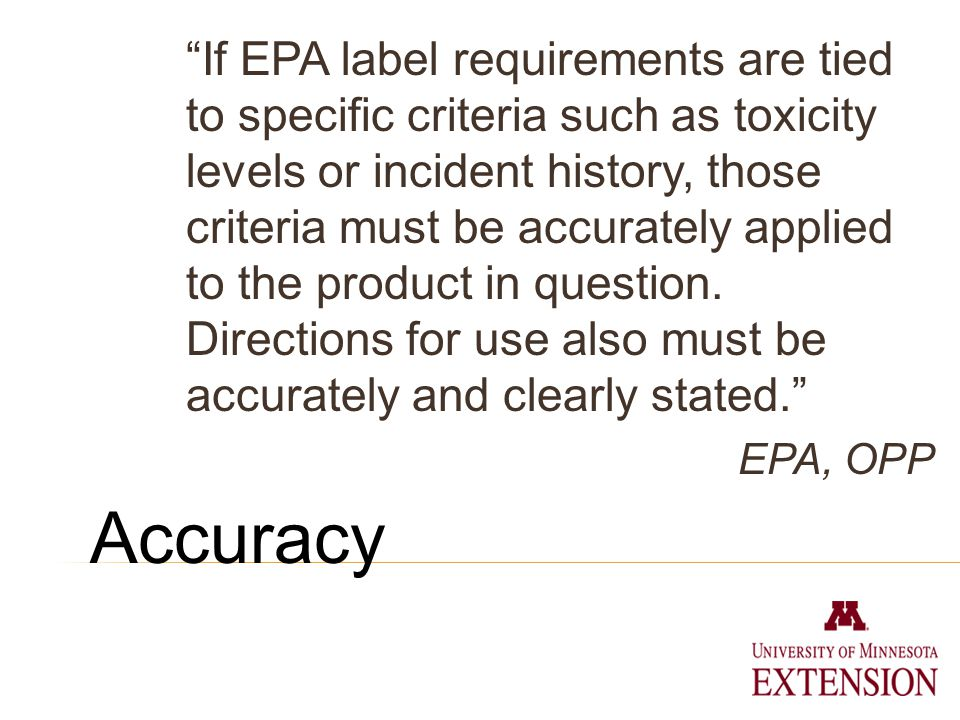 Accuracy If EPA label requirements are tied to specific criteria such as toxicity levels or incident history, those criteria must be accurately applied to the product in question.