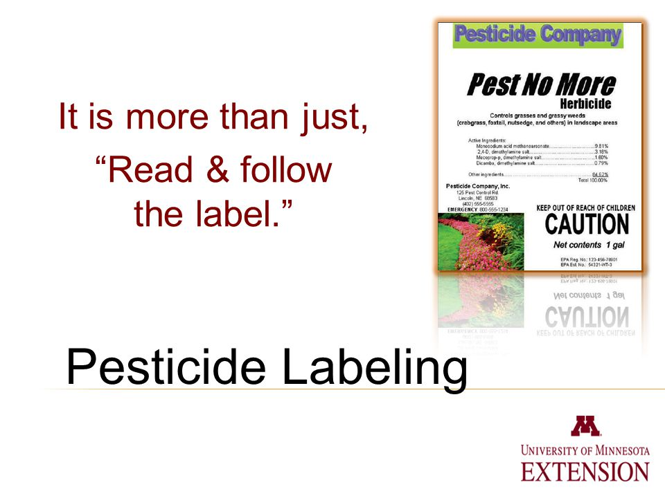 Pesticide Labeling It is more than just, Read & follow the label.