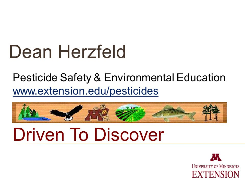 Pesticide Safety & Environmental Education www.extension.edu/pesticides Driven To Discover Dean Herzfeld