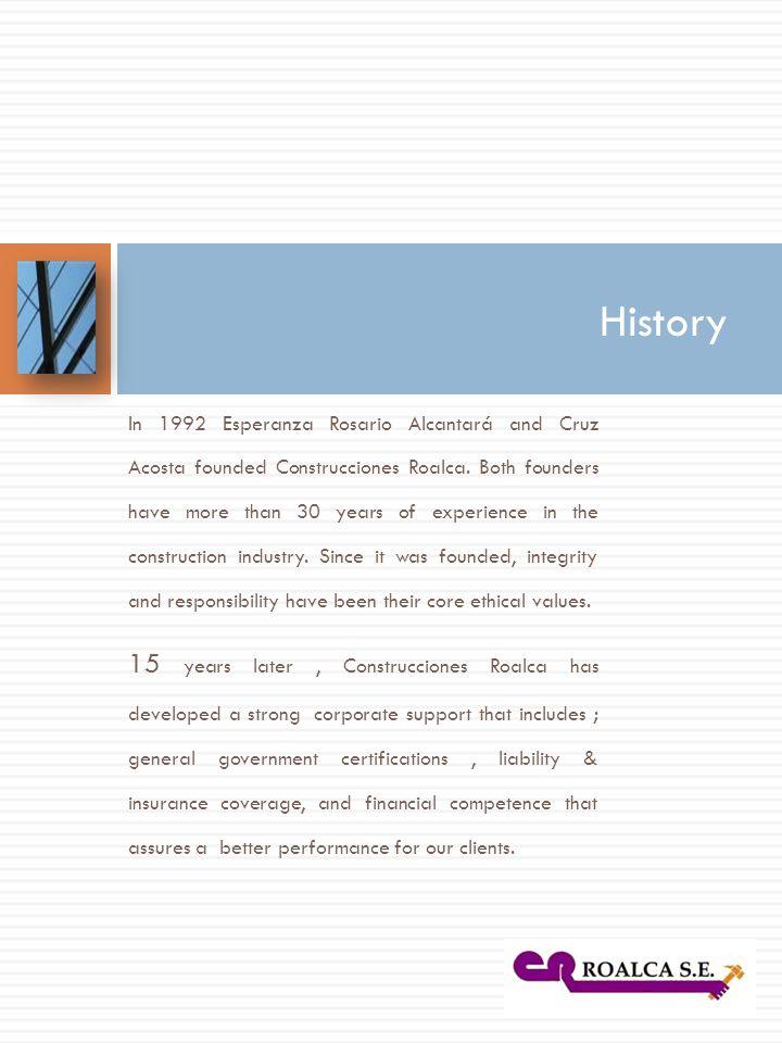 In 1992 Esperanza Rosario Alcantará and Cruz Acosta founded Construcciones Roalca.