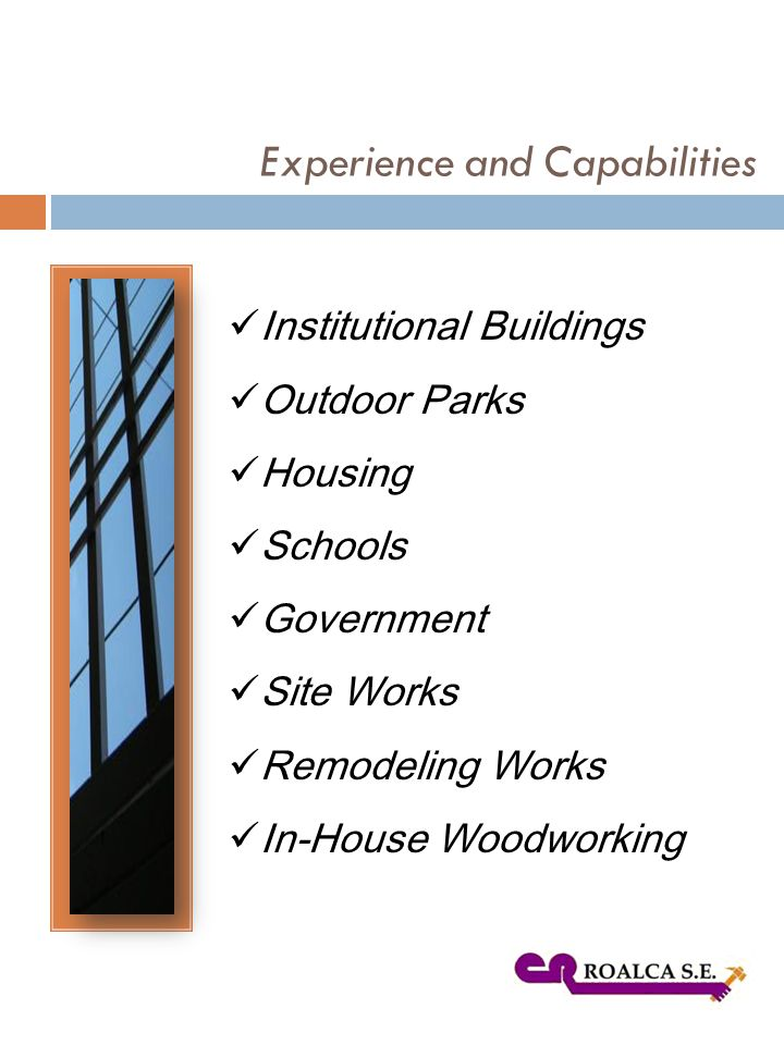 Experience and Capabilities Institutional Buildings Outdoor Parks Housing Schools Government Site Works Remodeling Works In-House Woodworking