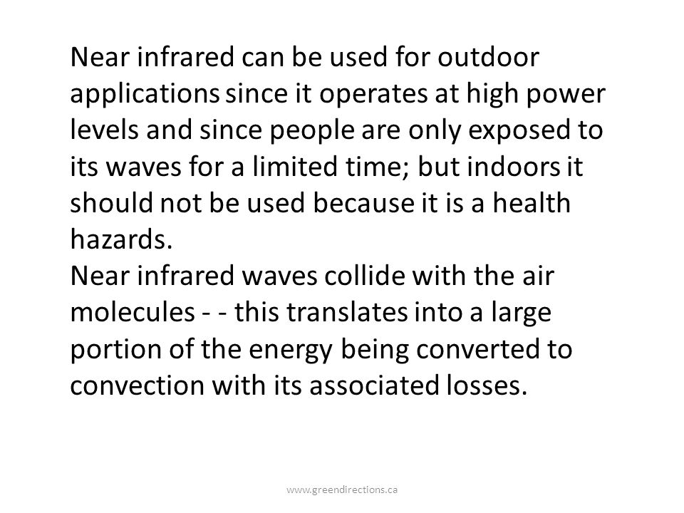 www.greendirections.ca Near infrared can be used for outdoor applications since it operates at high power levels and since people are only exposed to