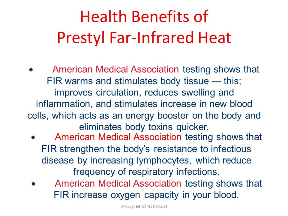 Health Benefits of Prestyl Far-Infrared Heat www.greendirections.ca American Medical Association testing shows that FIR strengthen the bodys resistanc