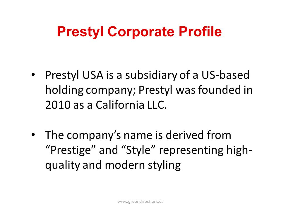 Prestyl Corporate Profile Prestyl USA is a subsidiary of a US-based holding company; Prestyl was founded in 2010 as a California LLC. The companys nam