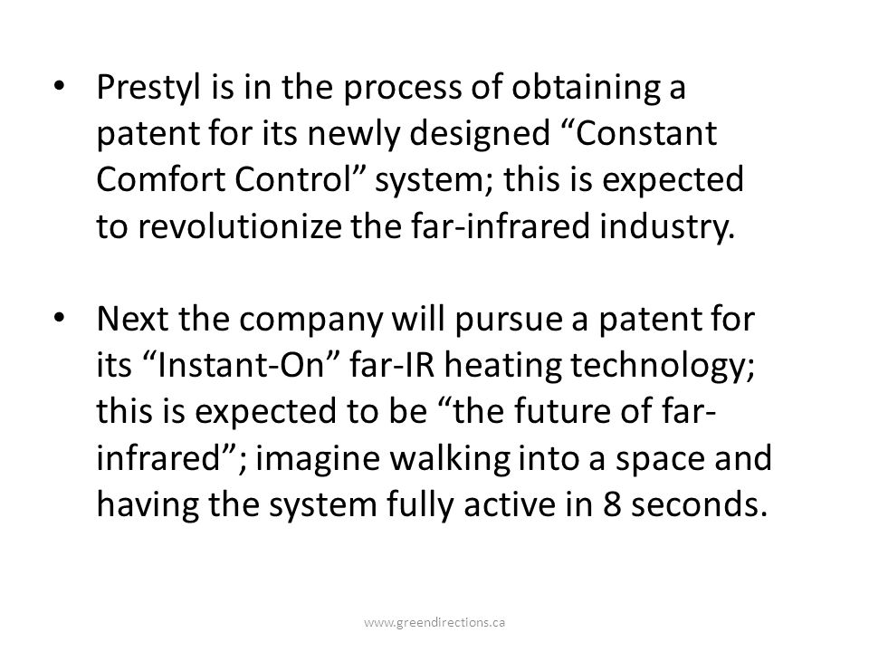 www.greendirections.ca Prestyl is in the process of obtaining a patent for its newly designed Constant Comfort Control system; this is expected to rev