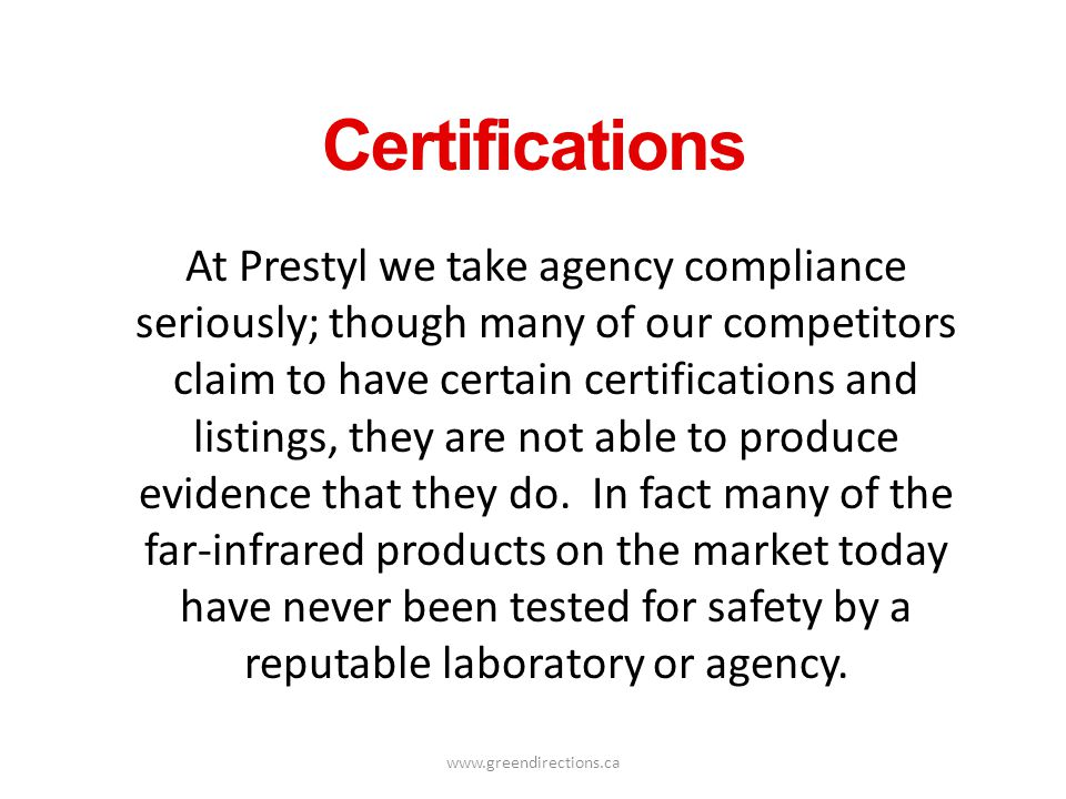 www.greendirections.ca Certifications At Prestyl we take agency compliance seriously; though many of our competitors claim to have certain certificati