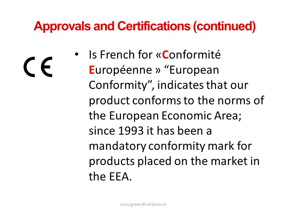 www.greendirections.ca Approvals and Certifications (continued) Is French for «Conformité Européenne » European Conformity, indicates that our product