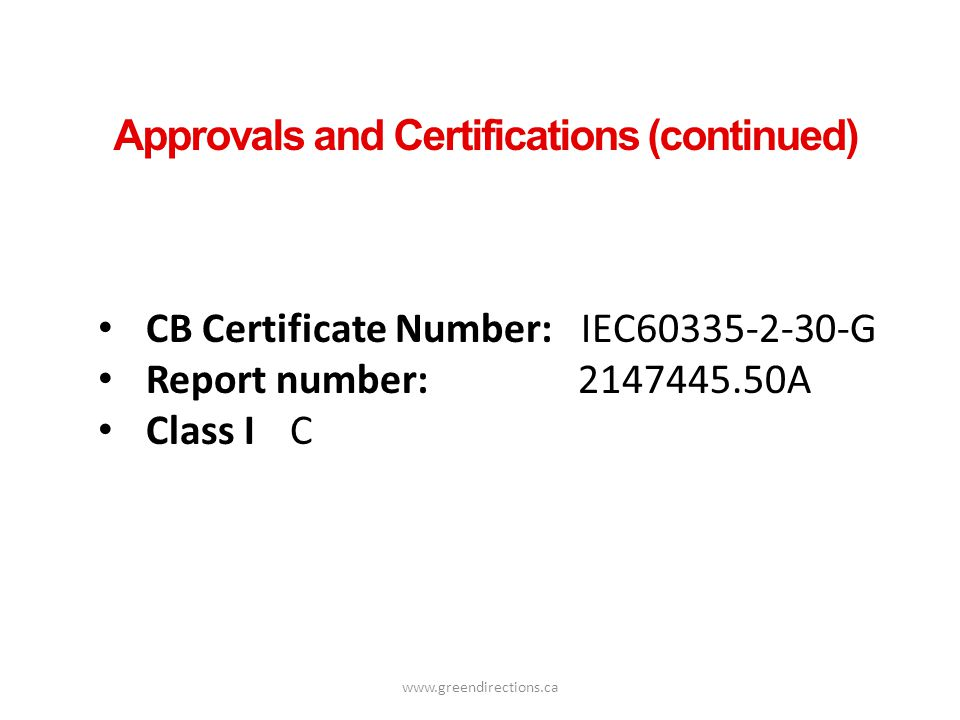 www.greendirections.ca CB Certificate Number: IEC60335-2-30-G Report number: 2147445.50A Class IC Approvals and Certifications (continued)