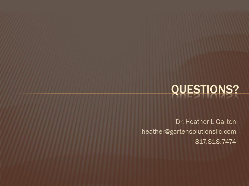 Dr. Heather L Garten heather@gartensolutionsllc.com 817.818.7474