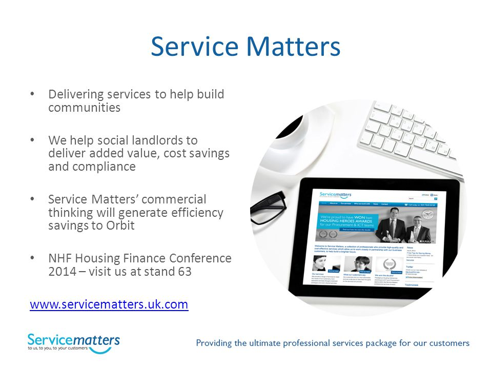 Service Matters Delivering services to help build communities We help social landlords to deliver added value, cost savings and compliance Service Mat