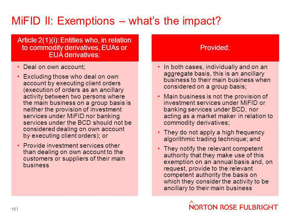 MiFID II: Exemptions – whats the impact? 13 Deal on own account; Excluding those who deal on own account by executing client orders (execution of orde