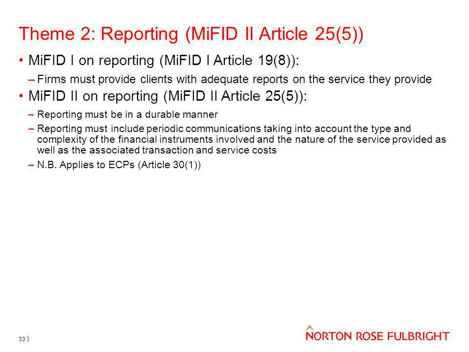 Theme 2: Reporting (MiFID II Article 25(5)) MiFID I on reporting (MiFID I Article 19(8)): –Firms must provide clients with adequate reports on the ser
