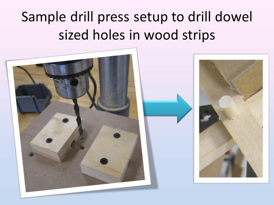 Sample drill press setup to drill dowel sized holes in wood strips