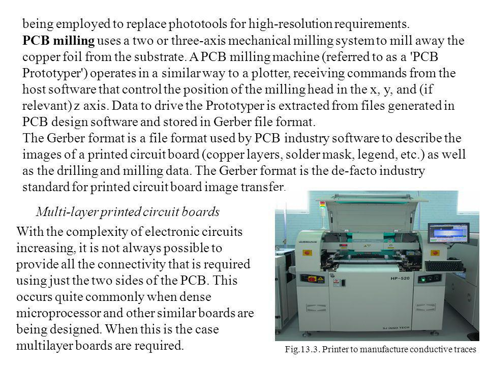 being employed to replace phototools for high-resolution requirements. PCB milling uses a two or three-axis mechanical milling system to mill away the