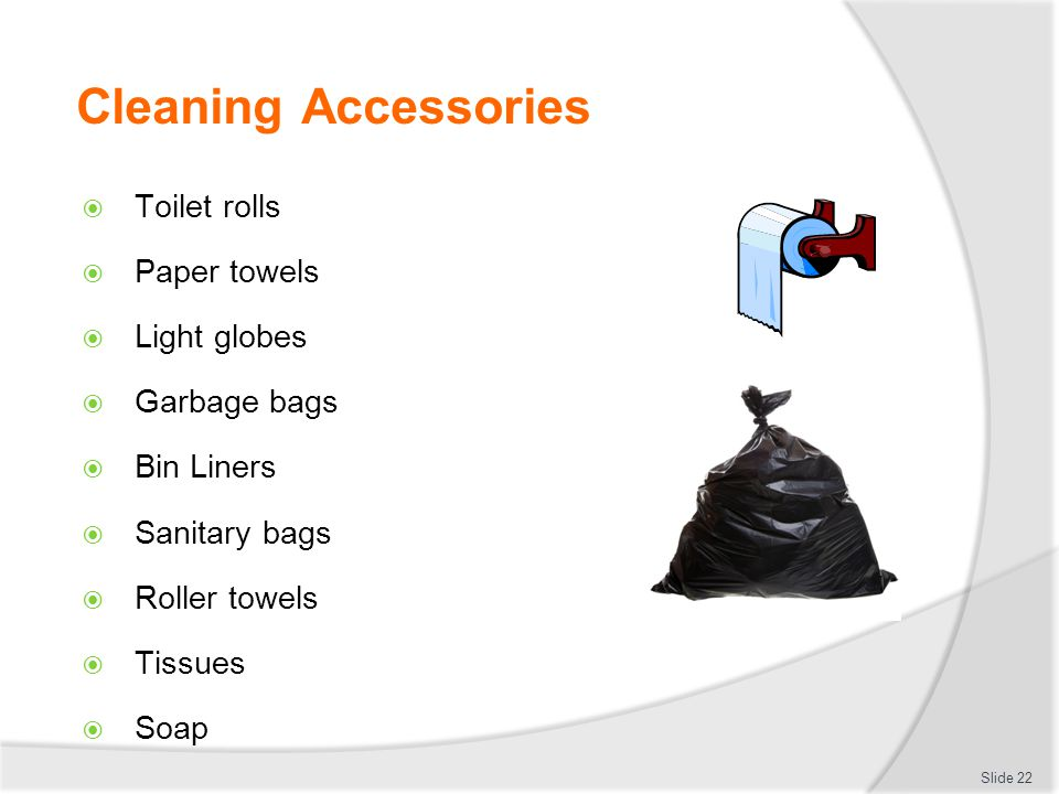 Cleaning Accessories Toilet rolls Paper towels Light globes Garbage bags Bin Liners Sanitary bags Roller towels Tissues Soap Slide 22