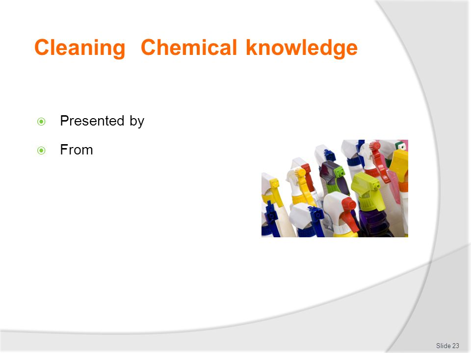 Cleaning Chemical knowledge Presented by From Slide 23