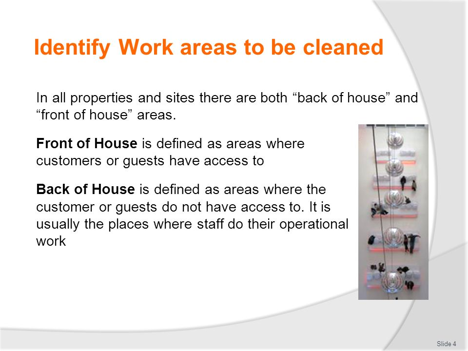 Identify Work areas to be cleaned In all properties and sites there are both back of house and front of house areas.