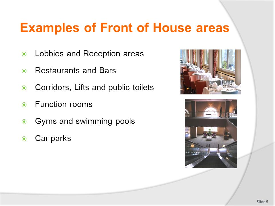 Examples of Front of House areas Lobbies and Reception areas Restaurants and Bars Corridors, Lifts and public toilets Function rooms Gyms and swimming pools Car parks Slide 5