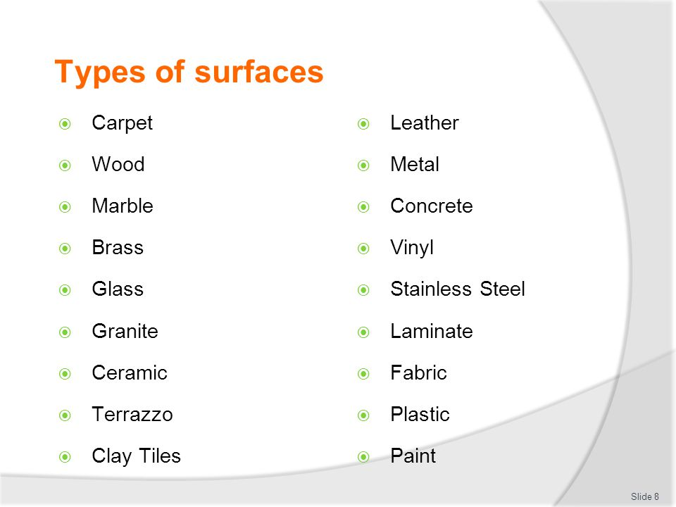 Types of surfaces Carpet Wood Marble Brass Glass Granite Ceramic Terrazzo Clay Tiles Leather Metal Concrete Vinyl Stainless Steel Laminate Fabric Plastic Paint Slide 8