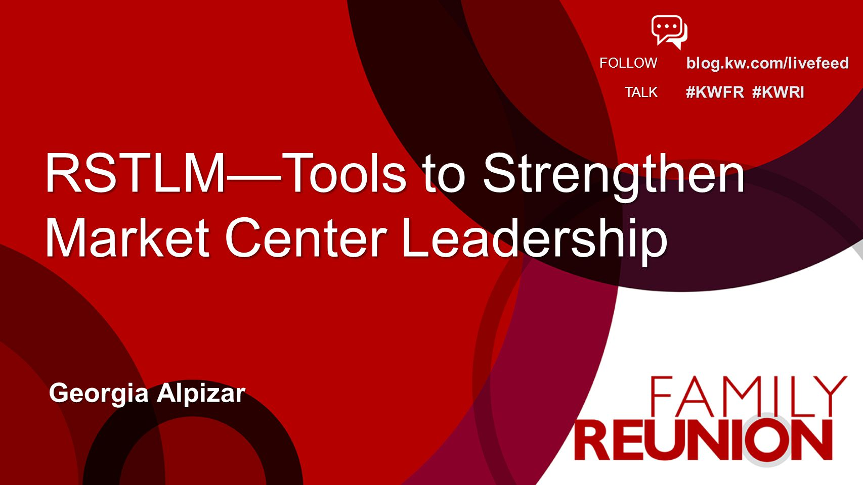 blog.kw.com/livefeed #KWFR #KWRI FOLLOW TALK RSTLMTools to Strengthen Market Center Leadership Georgia Alpizar
