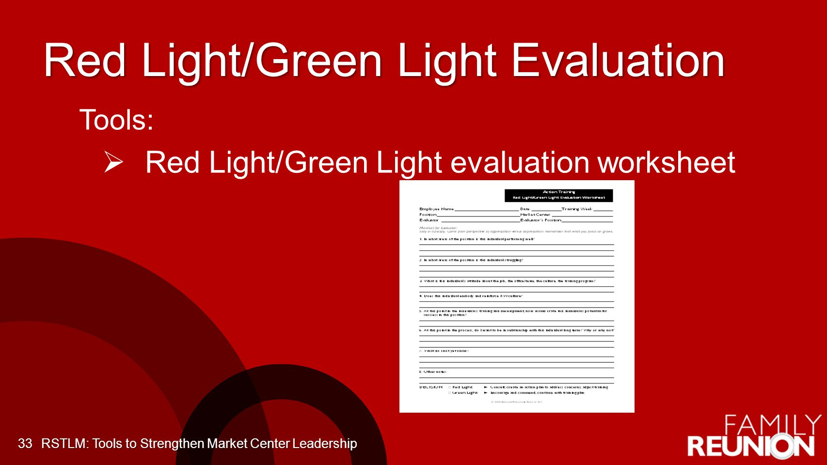 Red Light/Green Light Evaluation 33 Tools: Red Light/Green Light evaluation worksheet RSTLM: Tools to Strengthen Market Center Leadership