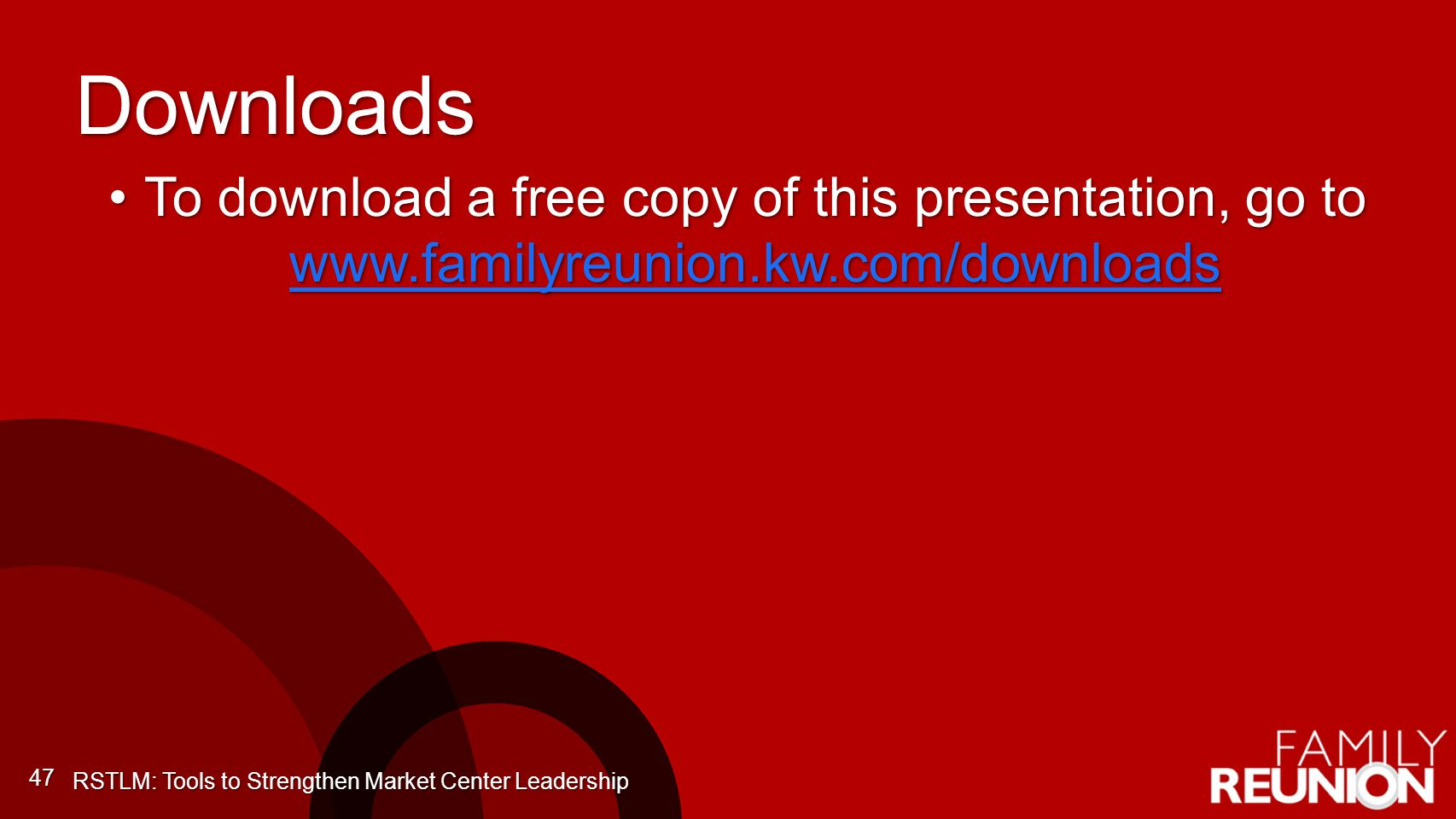 Downloads To download a free copy of this presentation, go to www.familyreunion.kw.com/downloadsTo download a free copy of this presentation, go to ww