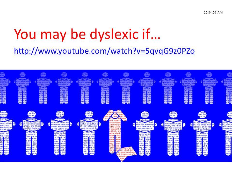 You may be dyslexic if… http://www.youtube.com/watch?v=5qvqG9z0PZo 10:34:00 AM