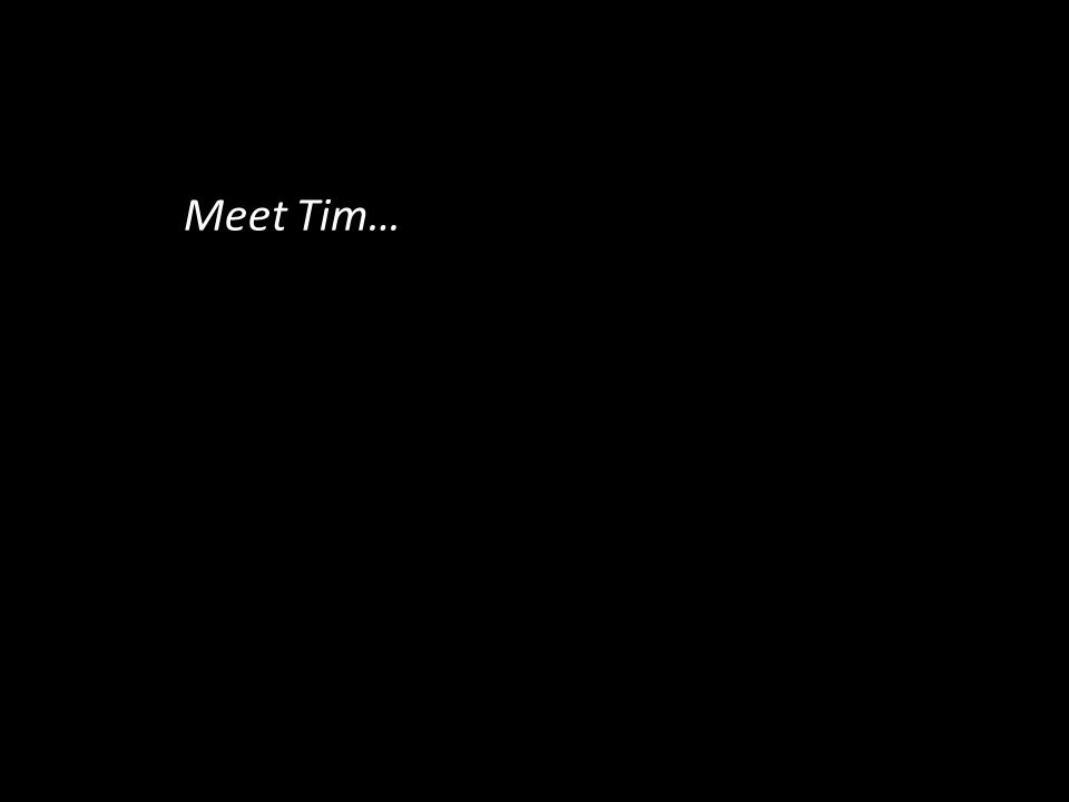 Meet Tim…
