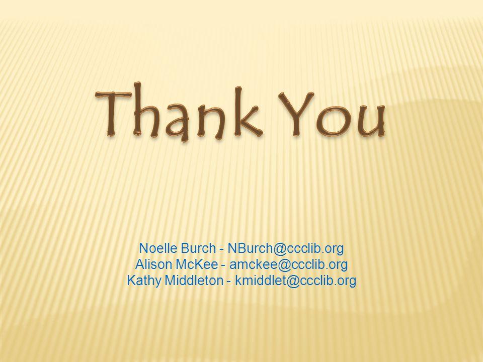 Noelle Burch - NBurch@ccclib.org Alison McKee - amckee@ccclib.org Kathy Middleton - kmiddlet@ccclib.org
