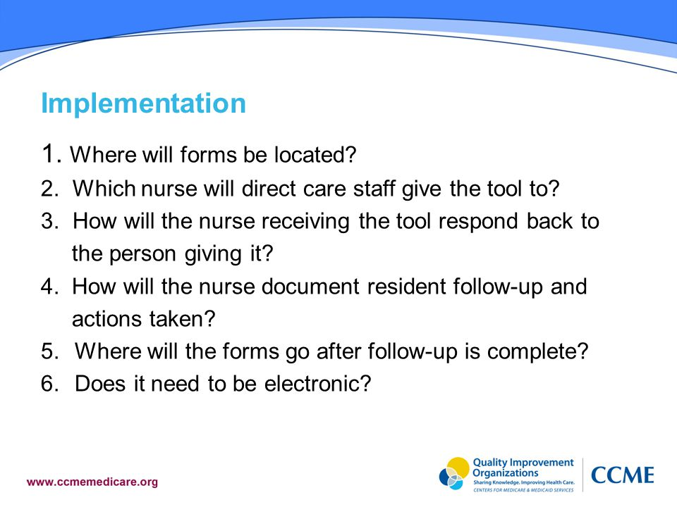 Implementation 1.Where will forms be located. 2.