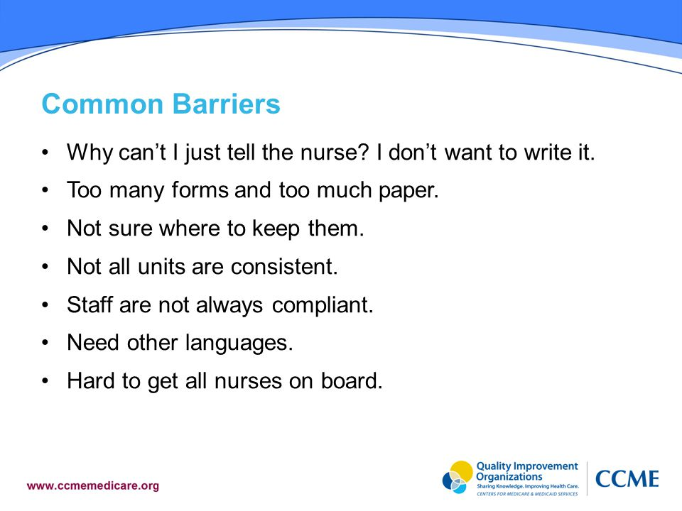 Common Barriers Why cant I just tell the nurse.I dont want to write it.