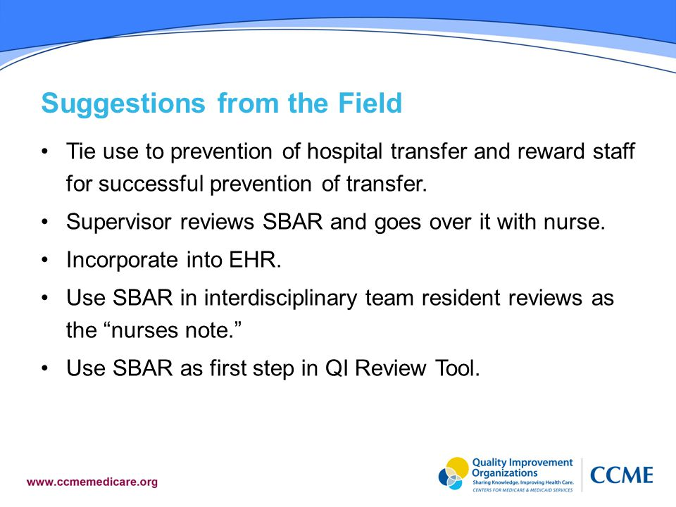 Suggestions from the Field Tie use to prevention of hospital transfer and reward staff for successful prevention of transfer.