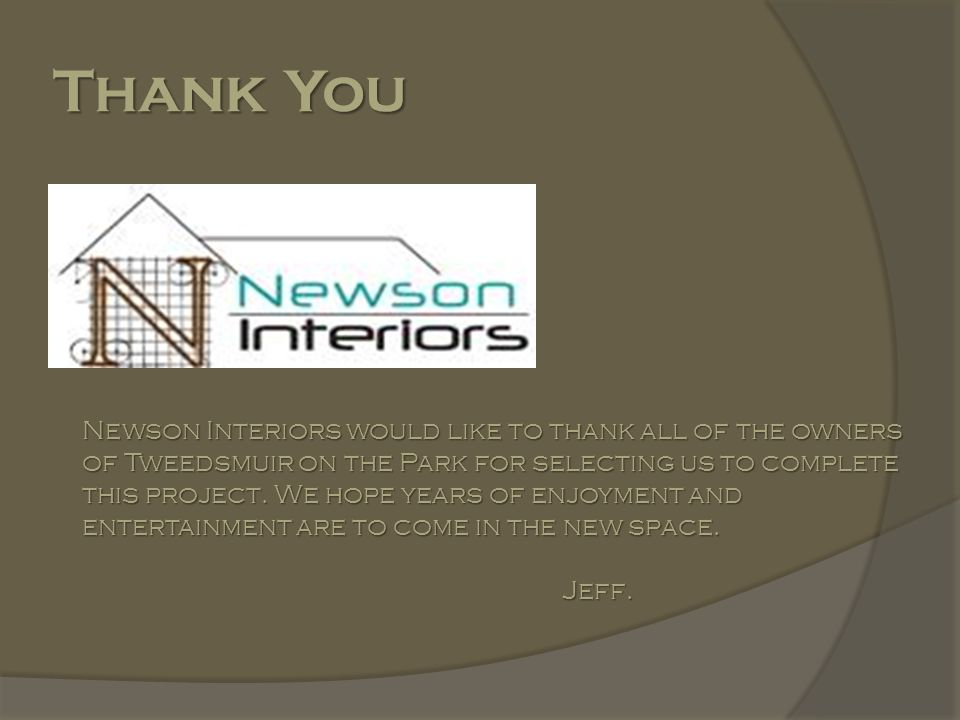 Thank You Newson Interiors would like to thank all of the owners of Tweedsmuir on the Park for selecting us to complete this project.