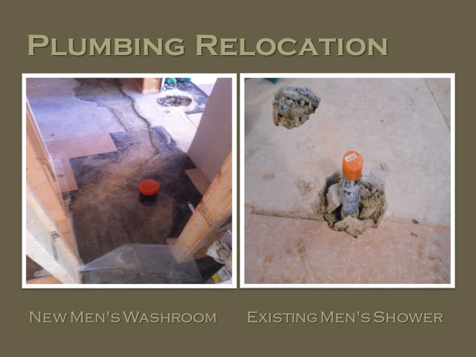 Plumbing Relocation New Men s Washroom Existing Men s Shower