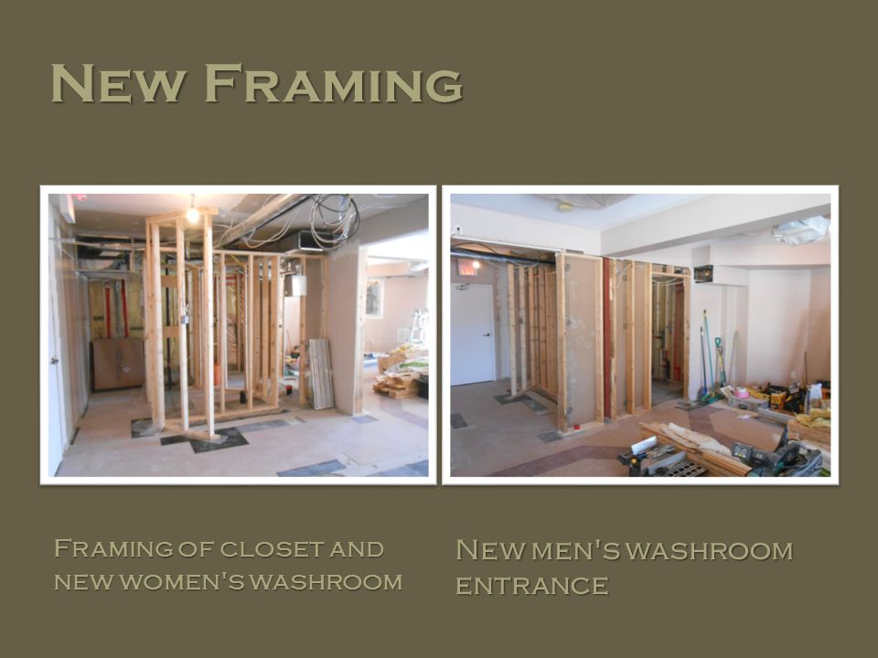 New Framing Framing of closet and new women s washroom New men s washroom entrance
