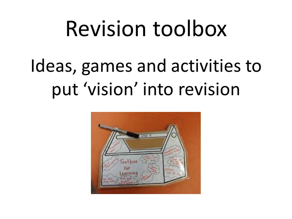 Revision toolbox Ideas, games and activities to put vision into revision