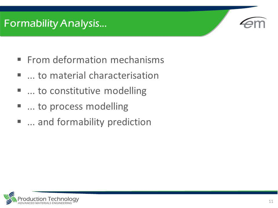 Formability Analysis... From deformation mechanisms... to material characterisation... to constitutive modelling... to process modelling... and formab