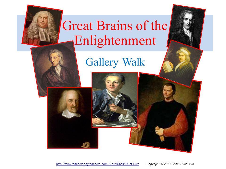 Great Brains of the Enlightenment Gallery Walk http://www.teacherspayteachers.com/Store/Chalk-Dust-Divahttp://www.teacherspayteachers.com/Store/Chalk-